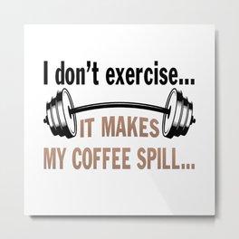 I don't exercise... Metal Print