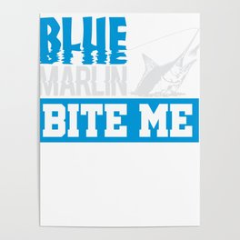 Blue Marlin Bite Me Funny Fisherman Gift Poster