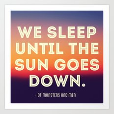 We Sleep Until The Sun Goes Down Art Print
