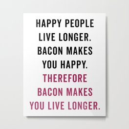 Happy People Bacon Funny Quote Metal Print