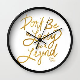 Don't be a Lady, be a Legend Wall Clock