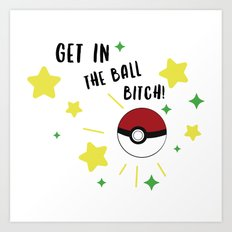 Get in the ball >:0 !!! Art Print
