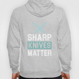 Sharp Knives Matter! - Gift Hoody