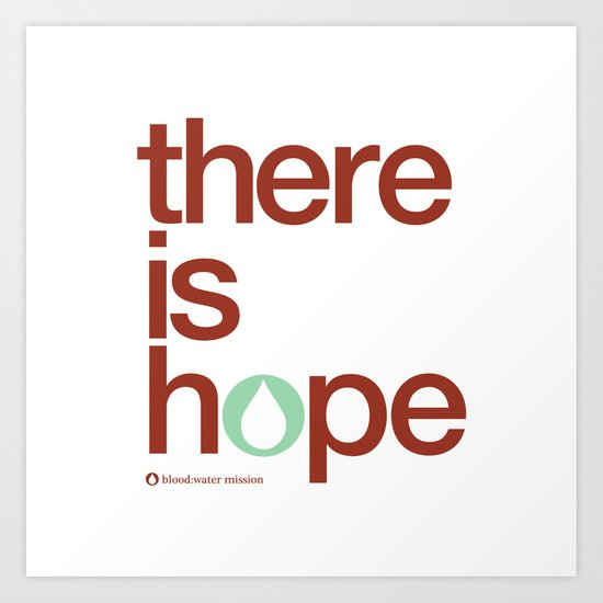there is hope - blood:water mission  Art Print