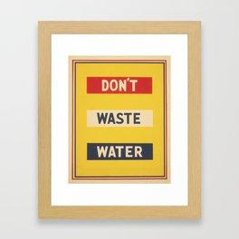 Don't Waste Water! Framed Art Print