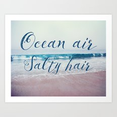 Ocean air Salty hair Art Print