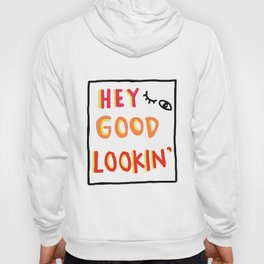 Hey Good Lookin' Hoody