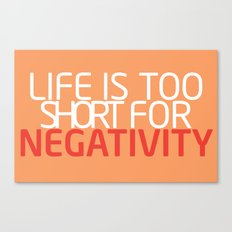 Life Is Too Short For Negativity Canvas Print