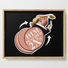 Funny Trump Stuff! Him-Peached 2Times!!! Ha!Ha!Ha! Serving Tray