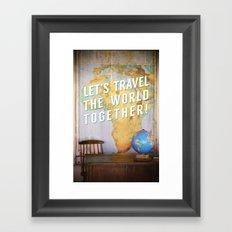 Let's Travel the World Together! Framed Art Print