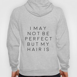 Fashion Wall Art Girls Room Art Printable Quotes I may Not Be Perfect But My Hair Is Typography Post Hoody