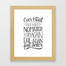 Ever tried. Ever failed. No matter. Try again. Try better. Fail better Framed Art Print