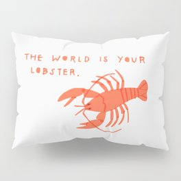 The World is Your Lobster Pillow Sham
