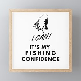 I CAN! IT'S MY FISHING CONFIDENCE Framed Mini Art Print