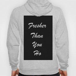 Fresher Than You ho Hoody