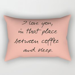 I love you, between coffee, sleep, romantic handwritten quote, humor sentence for free woman and man Rectangular Pillow