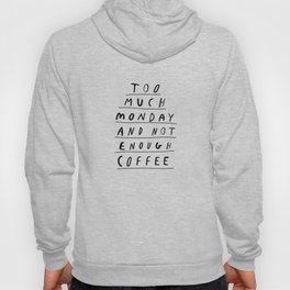 Too Much Monday and Not Enough Coffee black-white inspirational home kitchen wall decor poster Hoody
