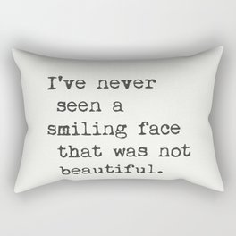 I've never seen a smiling face that was not beautiful. Rectangular Pillow
