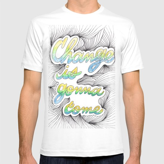 Change is gonna come T-shirt
