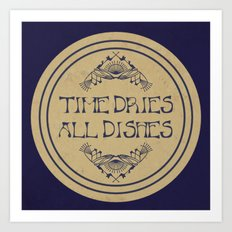 Time Dries All Dishes Art Print