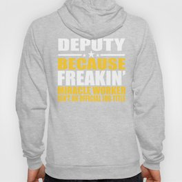 Deputy Gift Freakin Miracle Worker Hoody