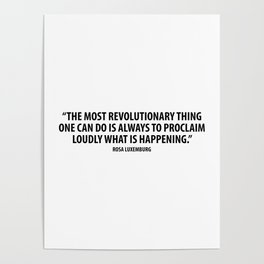 The most revolutionary thing one can do is always to proclaim loudly what is happening. Poster