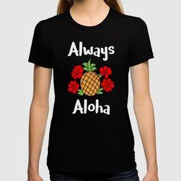 Always Aloha Pineapple Hibiscus Hawaiian Life Hawaii Gift T-shirt