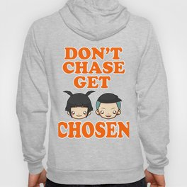 "Great Tee typography design saying ""Chosen"" and showing your the chosen one! DONT CHASE GET CHOSEN Hoody"