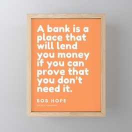 A bank is a place that will lend you money if you can prove that you don't need it. | Bob Hope Quote Framed Mini Art Print