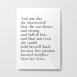 And one day she discovered that she was fierce Metal Print