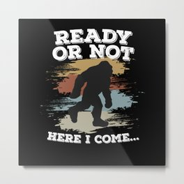 Ready Or Not Here I Come Bigfoot Metal Print