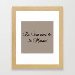 La Vie C'est De La Marde! Framed Art Print