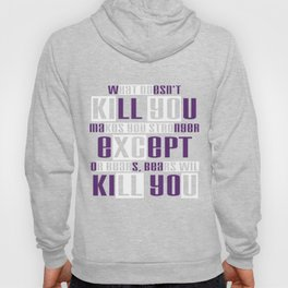 """""""What Doesn't Kill You Make You Stronger Except For Bears, Bears Will Kill You"""" tee design for you!  Hoody"""