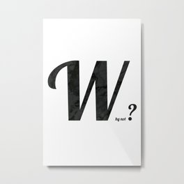 Why not? Metal Print