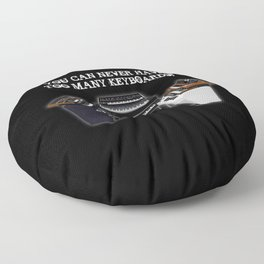 You Can Never Have Too Many Keyboards Floor Pillow