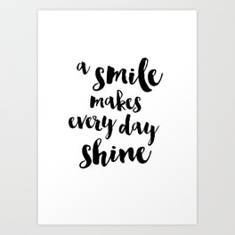 A Smile Makes Every Day Shine Art Print
