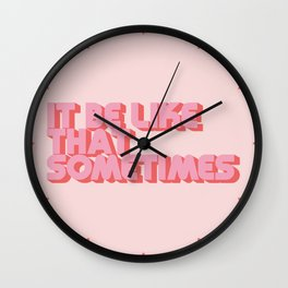 """It be like that sometimes"" Pink Wall Clock"