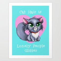 Cat Hair is Lonely People Glitter Art Print