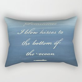 Sometimes I Blow Kisses to the Bottom of the Ocean Rectangular Pillow