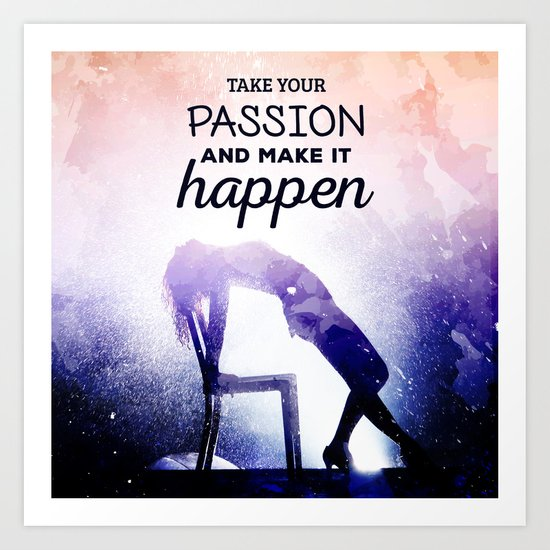 Take your passion Art Print