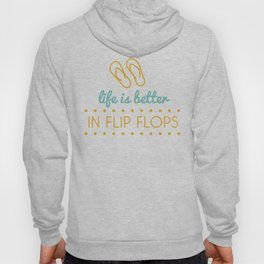 Life is Better in Flip Flops Hoody