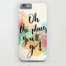 Oh the places you will go Quote iPhone 6 Slim Case