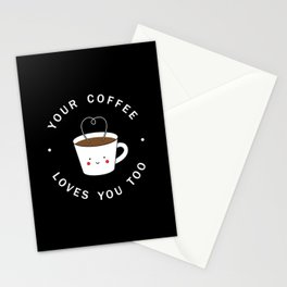Your Coffee Loves You Too Stationery Cards