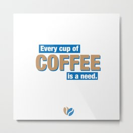 Coffee Needs Metal Print