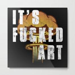 It's Fucked Art Metal Print