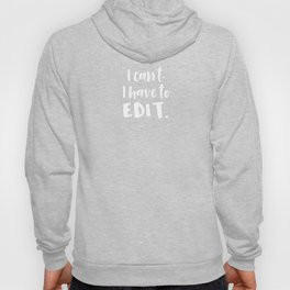 Photographer I Can't I Have To Edit Funny Photography Gift Hoody