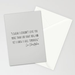 I swear I couldn't love you more than I do right now Stationery Cards