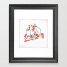 Life Is a Driveway Framed Art Print