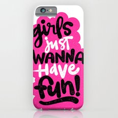 GIRLS JUST WANNA HAVE FUN Slim Case iPhone 6s