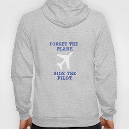 Forget The Plane, Ride The Pilot Hoody